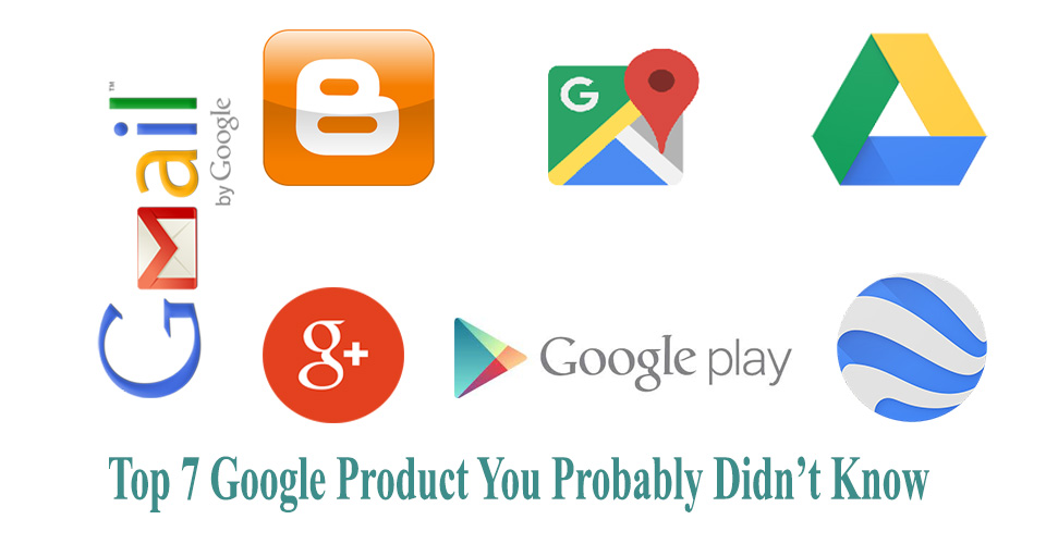 Top 7 Google Product You Probably Didn't Know
